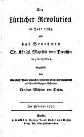 Die Lütticher Revolution im Jahr 1789 und das Benehmen Sr. Königl. Majestät von Preussen bey derselben