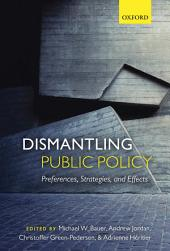 Dismantling Public Policy: Preferences, Strategies, and Effects