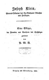 Joseph Klein Generalvicar des Erzbisthums München und Freisingen: Eine Skizze, den Freunden des hochseligen gewidmet