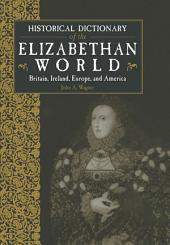 Historical Dictionary of the Elizabethan World: Britain, Ireland, Europe and America