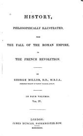 History, Philosophically Illustrated: From the Fall of the Roman Empire, to the French Revolution, Volume 4