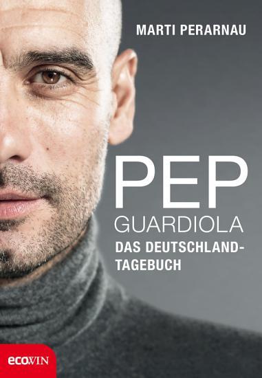 Pep Guardiola     Das Deutschland Tagebuch PDF