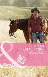 The Last Real Cowboy  Mills   Boon Cherish   Cadence Creek Cowboys  Book 1  PDF
