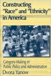 "Constructing ""race"" and ""ethnicity"" in America: Category-making in Public Policy and Administration"