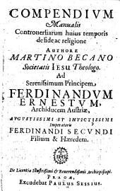 Compendivm Manualis Controuersiarum huius temporis de fide ac religione