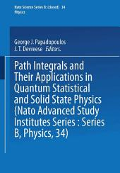 Path Integrals: And Their Applications in Quantum, Statistical and Solid State Physics
