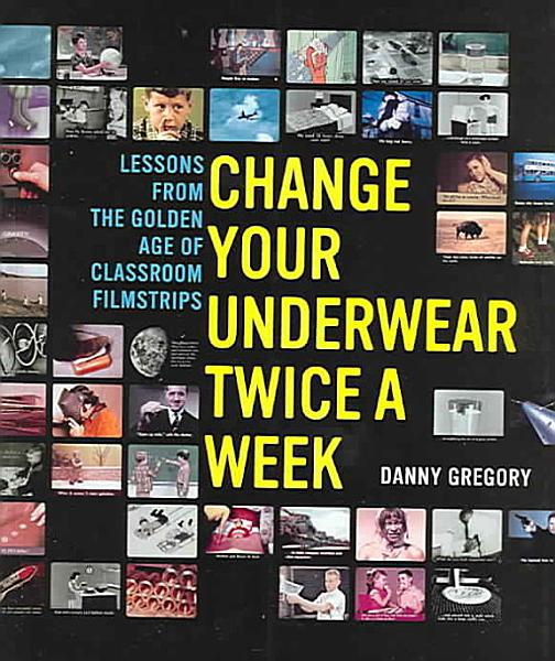 Download Change Your Underwear Twice a Week Book