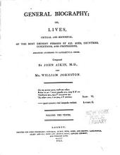 General Biography: Or, Lives, Critical and Historical, of the Most Eminent Persons of All Ages, Countries, Conditions, and Professions, Arranged According to Alphabetical Order, Volume 10