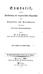 Symbolik oder Darstellung der dogmatischen Gegensätze der Katholiken und Protestanten nach ihren öffentlichen Bekenntnisschriften