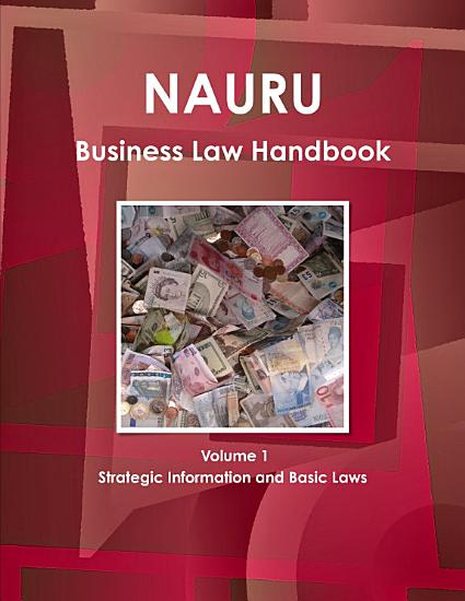 Nauru Business Law Handbook Volume 1 Strategic Information and Basic Laws PDF
