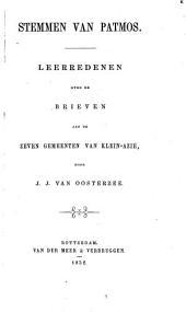 Stemman van Patmos. Leerredenen over de brieven aan de zeven gemeenten van Klein-Azië, door J. J. Van Oosterzee. [With the text.]