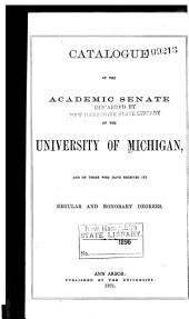 Catalogue of the Academic Senate of the University of Michigan, and of Those who Have Received Its Regular and Honorary Degrees