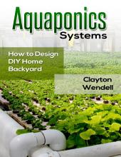 Aquaponics Systems: How to Design DIY Home Backyard Aquaponics