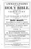 Annotations Upon the Holy Bible  Wherein the Sacred Text is Inserted  and Various Readings Annex d  Together with the Parallel Scriptures  The More Difficult Terms in Each Yerse Explained  Seeming Contradictions Reconciled  Questiond and Doubts Resolved  And the Whole Text Opened  by the late Reverend    M  Matthew Poole  Vol  II  being a continuation of Mr Pool s  sic  worke by certain judicious and learned divines PDF