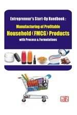 Entrepreneur   s Start Up Handbook  Manufacturing of Profitable Household  FMCG  Products with Process   Formulations  2nd Revised Edition  PDF