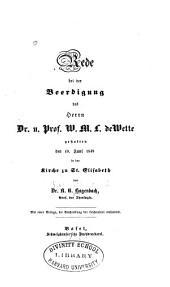 Rede bei der Beerdihung des Herrn Dr. W. M. L. de Wette: gehalten den 19. Juni, 1849 in der Kirche zu St. Elisabeth ; mit einer Beilage die Beschreibung der Leichenfeier enthaltend