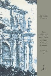 The Decline and Fall of the Roman Empire, Volume I: A.D. 180 to A.D. 395 (A Modern Library E-Book), Volume 1