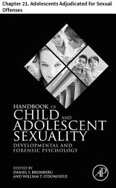 Handbook of Child and Adolescent Sexuality: Chapter 21. Adolescents Adjudicated for Sexual Offenses