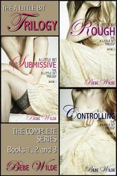 The a Little Bit Trilogy Bundle: A Little Bit Submissive; a Little Bit Rough; a Little Bit Controlling - a BDSM Erotica Romance