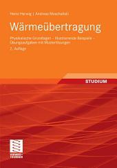 Wärmeübertragung: Physikalische Grundlagen - Illustrierende Beispiele - Übungsaufgaben mit Musterlösungen, Ausgabe 2