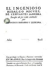 El Ingenioso hidalgo Migvel de Cervantes Saavedra: sucesos de su vida