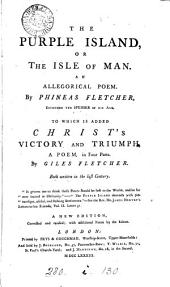 The purple island, or The isle of man. [In verse] To which is added, Christ's victory and triumph, a poem by G. Fletcher