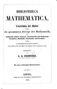 Bibliotheca mathematica  Verzeichniss der B  cher   ber die gesammten Zweige der Mathematik     welche in Deutschland und dem Auslande vom Jahre 1830 bis Mitte des Jahres 1854 erschienen sind  etc PDF