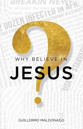 Why Believe in Jesus?: A Life Worth Investigating