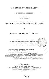 A Letter to the Laity of the Church of England on the Subject of Recent Misrepresentations of Church Principles