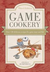 Game Cookery: Over 120 Delicious Recipes for Game Meat and Fish, Edition 3