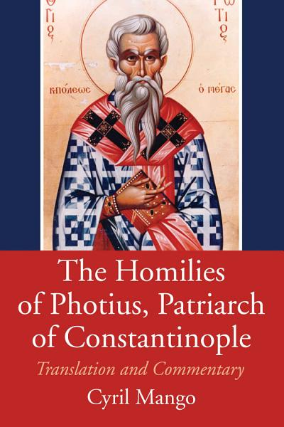 Download The Homilies of Photius  Patriarch of Constantinople Book