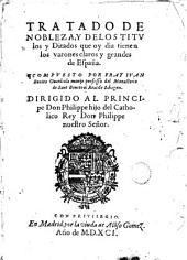 Tratado de nobleza y de los titvlos y ditados que oy dia tienen los varones claros y grandes de España