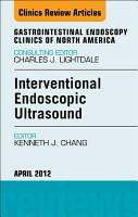 Interventional Endoscopic Ultrasound  An Issue of Gastrointestinal Endoscopy Clinics   E Book PDF