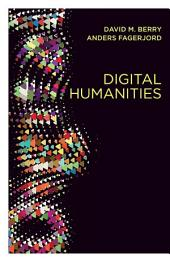 Digital Humanities: Knowledge and Critique in a Digital Age
