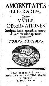 Amoenitates literariae, quibus variae observationes, scripta item Quaedam anecdota et rariora opuscula exhibentur: Volume 10