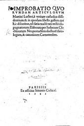 Improbatio quorundam articulorum Martini Lutheri, à veritate catholica dissidentium:&in quodam libello gallico [by Georgius Haloinus], qui hic discutitur, nō satis exactè nec rectè impugnatorum, etc