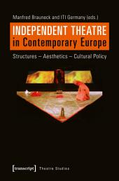Independent Theatre in Contemporary Europe: Structures - Aesthetics - Cultural Policy