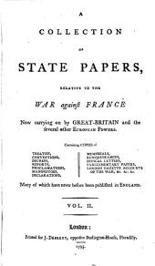 A Collection of State Papers Relative to the War Against France Now Carrying on by Great Britain and the Several Other European Powers ...