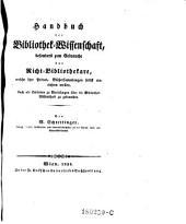 Handbuch der Bibliothek - Wissenschaft, bes. zum Gebrauche der Nicht - Bibliothekare, welche ihre Privat- Büchersammlungen selbst einrichten wollen. Auch als Leitfaden zu Vorlesungen über die Bibliothek - Wissenschaft zu gebrauchen
