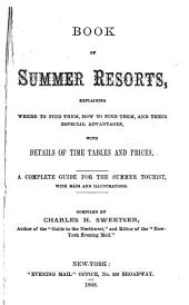 Book of Summer Resorts, Explaining where to Find Them, how to Find Them, and Their Especial Advantages, with Details of Time Tables and Prices