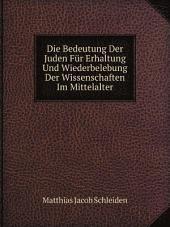Die Bedeutung Der Juden F?r Erhaltung Und Wiederbelebung Der Wissenschaften Im Mittelalter