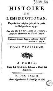 Histoire de l'Empire Ottoman, Depuis son origine jusqu'à la paix de Belgrade en 1740 Par M. Mignot, Abbé de Scellieres...