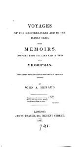 Voyages up the Mediterranean and in the Indian seas; with memoirs, compiled from the Logs and letters of a midshipman [W. Robinson].