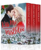 Kiss Me Under the Mistletoe (A Small Town Holiday Romance Collection)