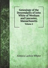 Genealogy of the Descendants of John White of Wenham and Lancaster, Massachusetts