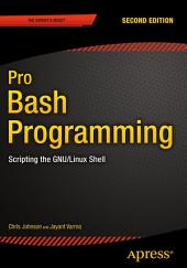 Pro Bash Programming, Second Edition: Scripting the GNU/Linux Shell, Edition 2