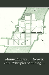 Mining Library ...: Hoover, H.C. Principles of mining. [c1909