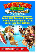 Donkey Kong Country Tropical Freeze  Switch  Wii U  Gameplay  Multiplayer  Secrets  Wiki  Puzzle Pieces  Bosses  Amiibo  Game Guide Unofficial PDF
