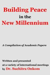 Building Peace in the New Millennium: A Compilation of Academic Papers