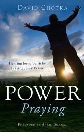 Power Praying: Hearing Jesus' Spirit by Praying Jesus' Prayer